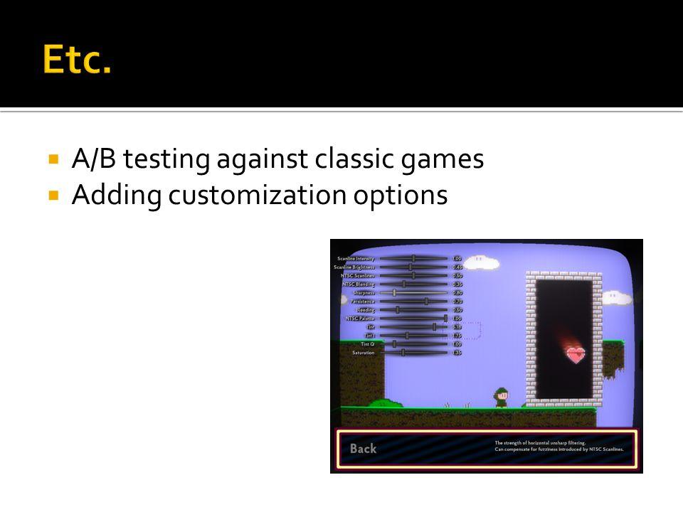 Etc. A/B testing against classic games Adding customization options