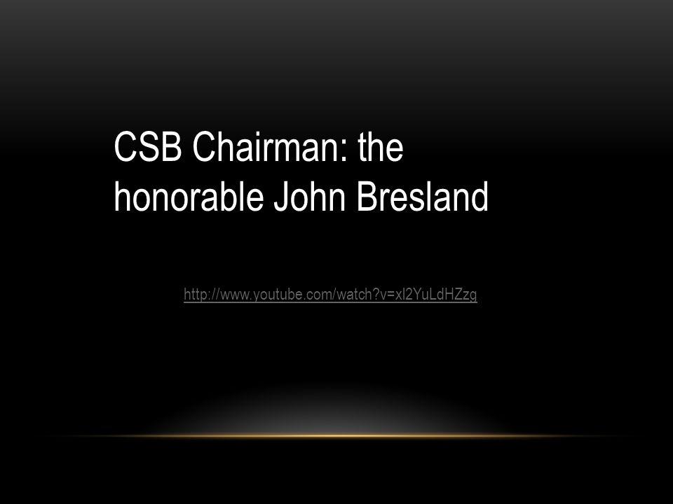 CSB Chairman: the honorable John Bresland