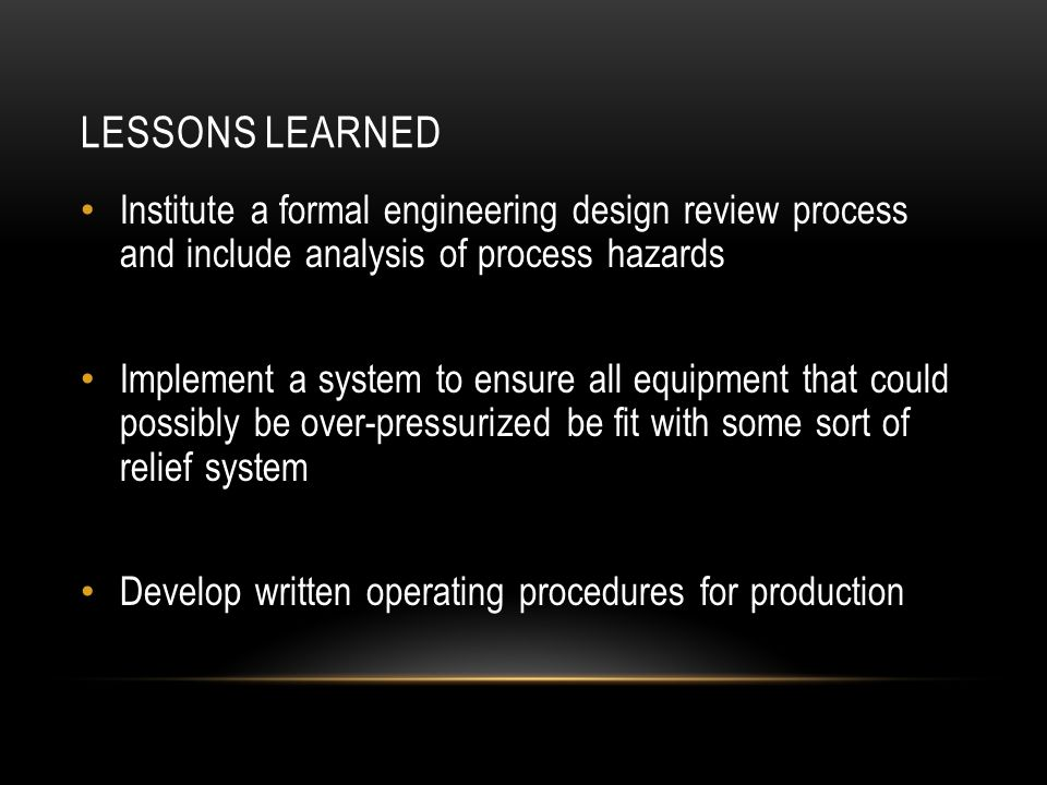 Lessons Learned Institute a formal engineering design review process and include analysis of process hazards.