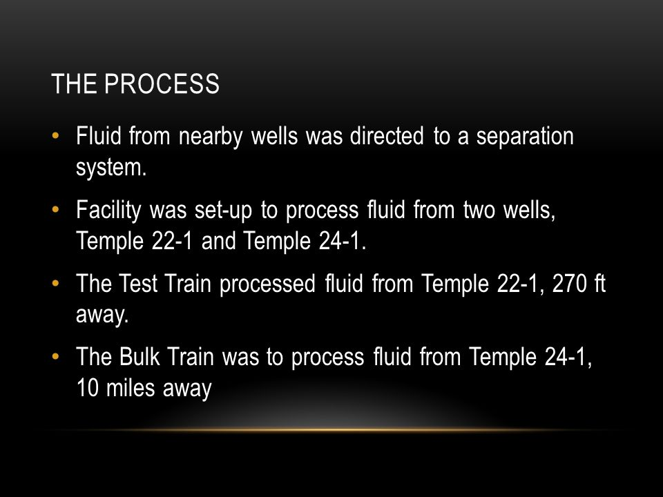 The Process Fluid from nearby wells was directed to a separation system.