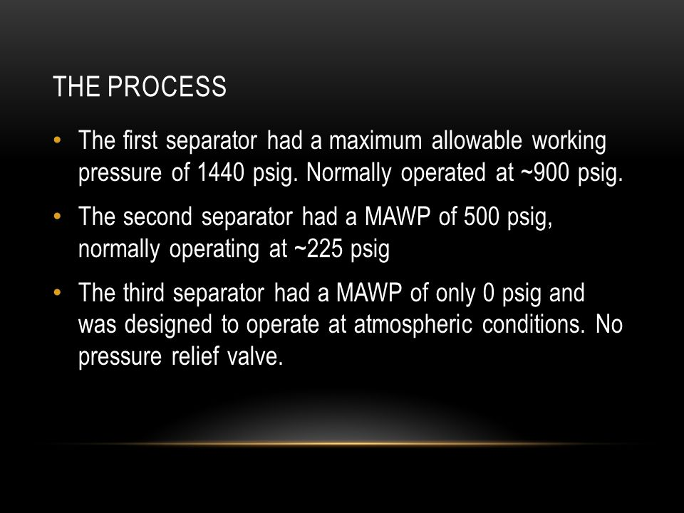 The Process The first separator had a maximum allowable working pressure of 1440 psig. Normally operated at ~900 psig.