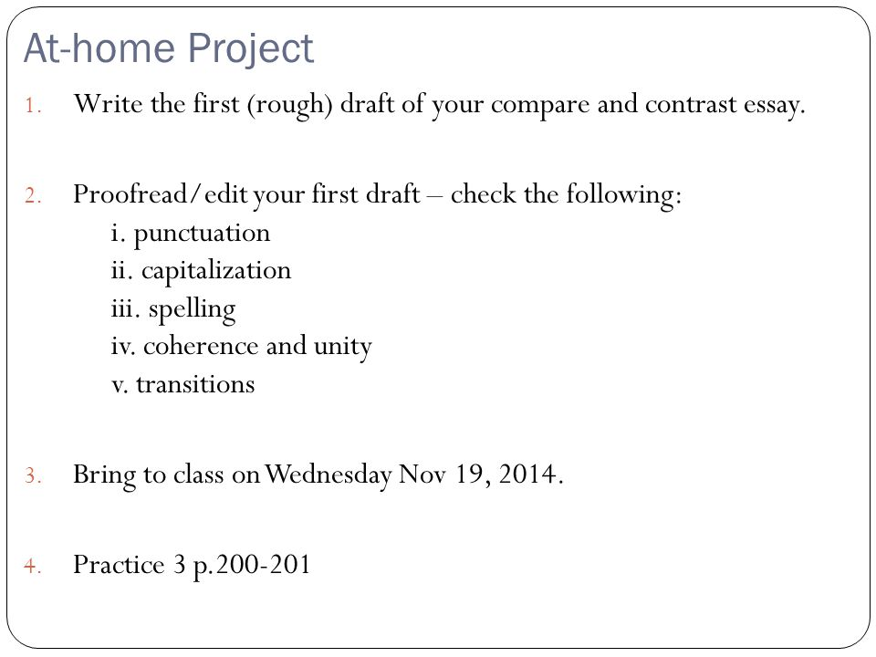 At-home Project Write the first (rough) draft of your compare and contrast essay.