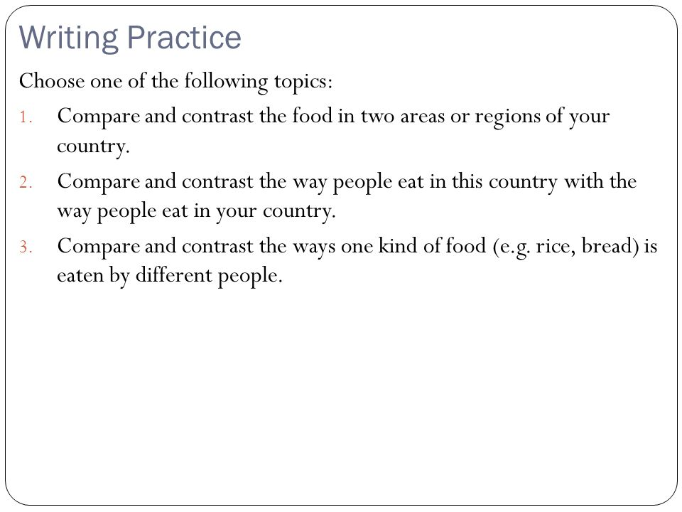 Writing Practice Choose one of the following topics:
