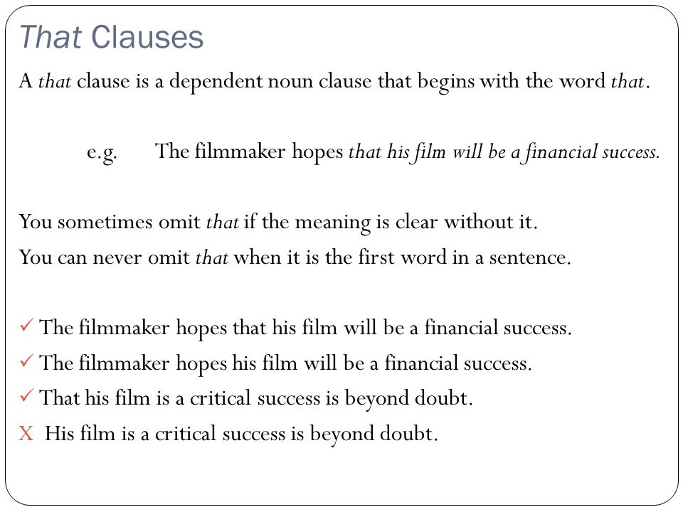 That Clauses A that clause is a dependent noun clause that begins with the word that.
