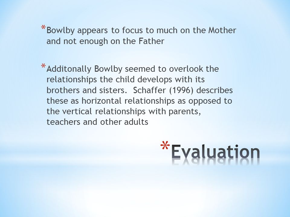 Bowlby appears to focus to much on the Mother and not enough on the Father