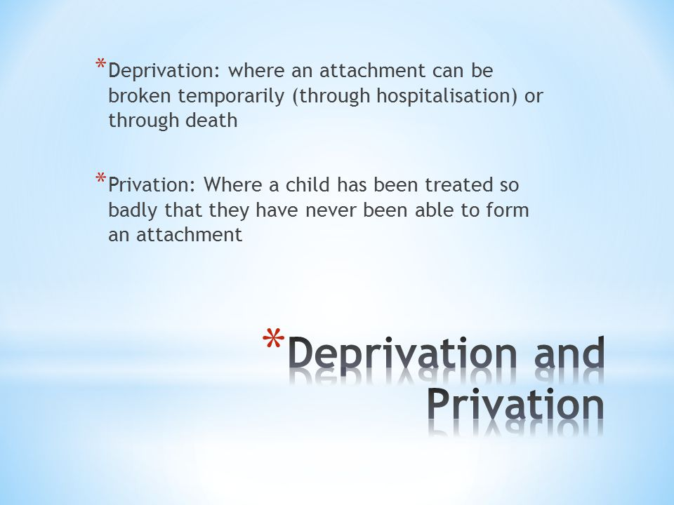 Deprivation and Privation