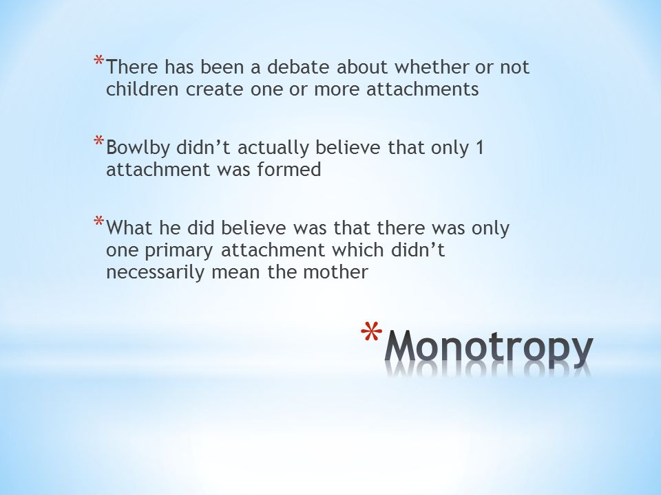 There has been a debate about whether or not children create one or more attachments