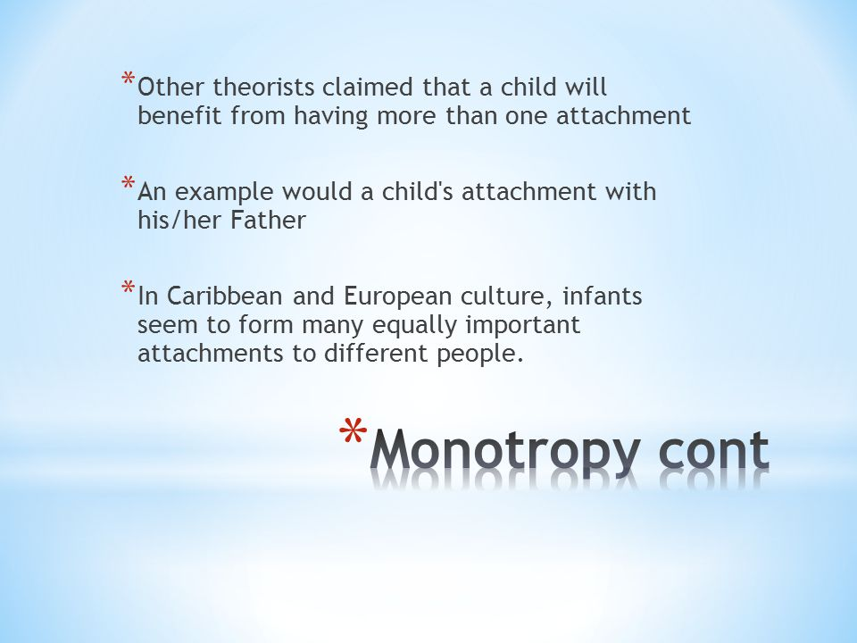 Other theorists claimed that a child will benefit from having more than one attachment
