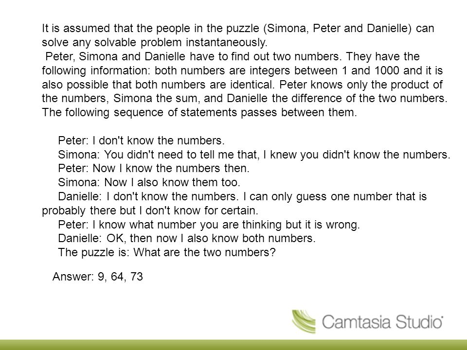 It is assumed that the people in the puzzle (Simona, Peter and Danielle) can solve any solvable problem instantaneously.