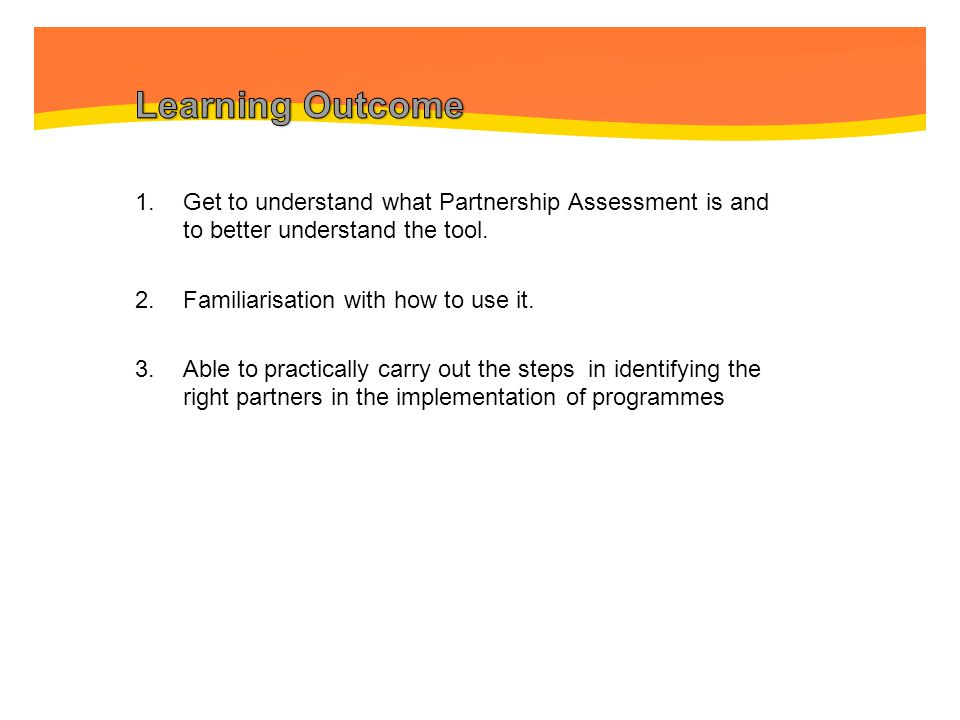 Learning Outcome Get to understand what Partnership Assessment is and to better understand the tool.