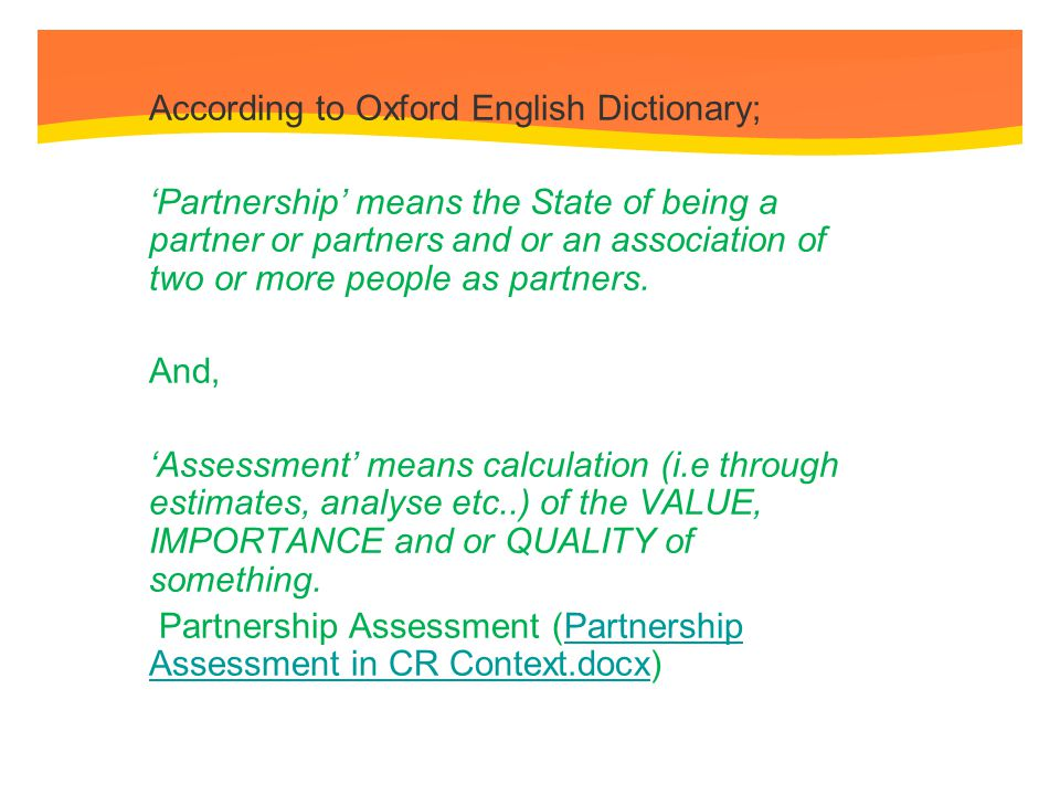 According to Oxford English Dictionary; 'Partnership' means the State of being a partner or partners and or an association of two or more people as partners.