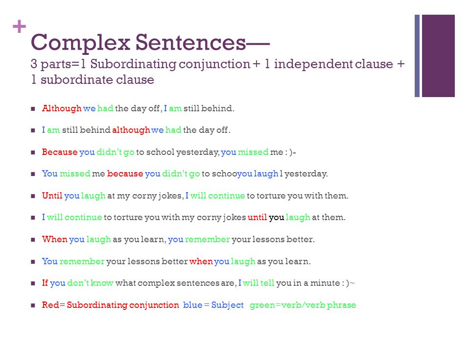 Complex Sentences— 3 parts=1 Subordinating conjunction + 1 independent clause + 1 subordinate clause
