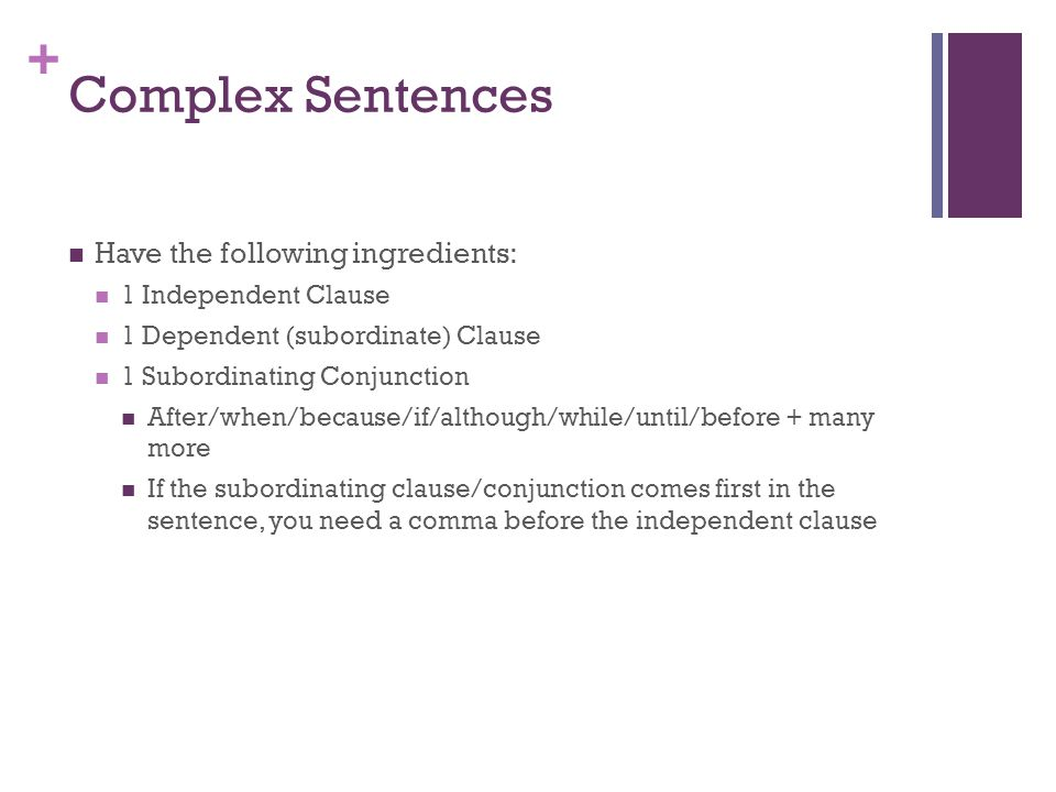 Complex Sentences Have the following ingredients: 1 Independent Clause