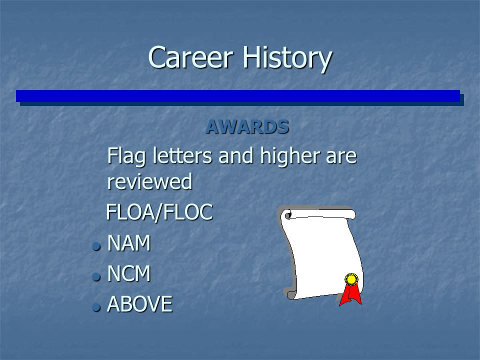 Career History Flag letters and higher are reviewed NAM NCM ABOVE
