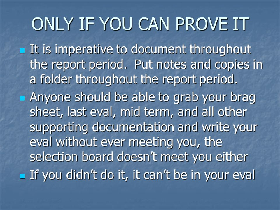ONLY IF YOU CAN PROVE IT It is imperative to document throughout the report period. Put notes and copies in a folder throughout the report period.