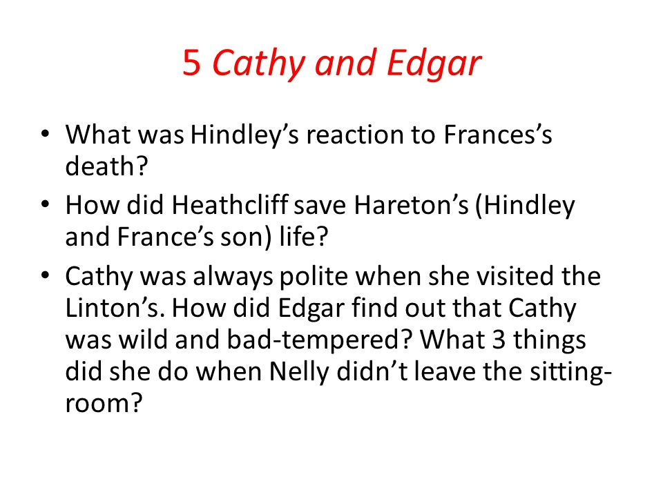 5 Cathy and Edgar What was Hindley's reaction to Frances's death