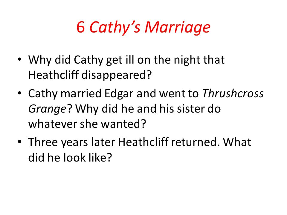 6 Cathy's Marriage Why did Cathy get ill on the night that Heathcliff disappeared