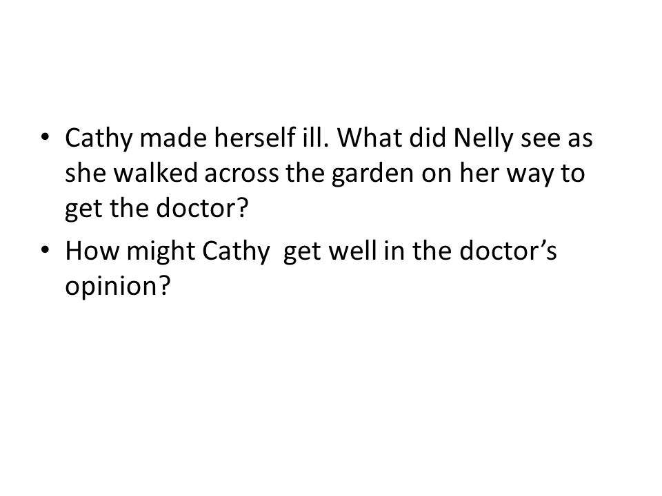 Cathy made herself ill. What did Nelly see as she walked across the garden on her way to get the doctor