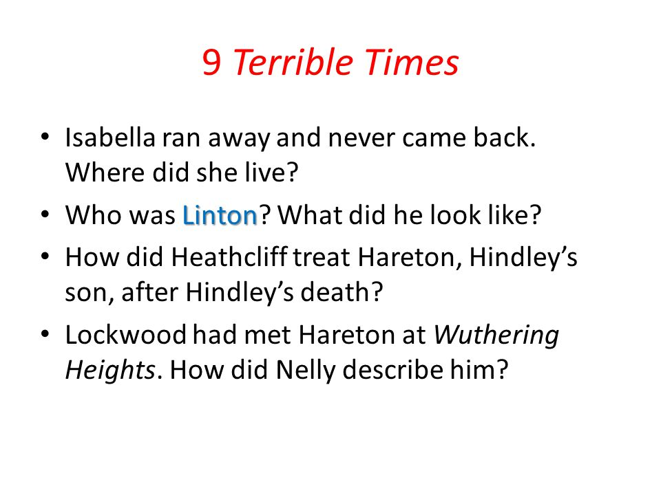 9 Terrible Times Isabella ran away and never came back. Where did she live Who was Linton What did he look like
