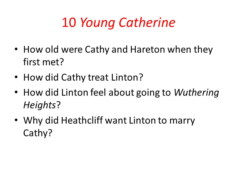 10 Young Catherine How old were Cathy and Hareton when they first met