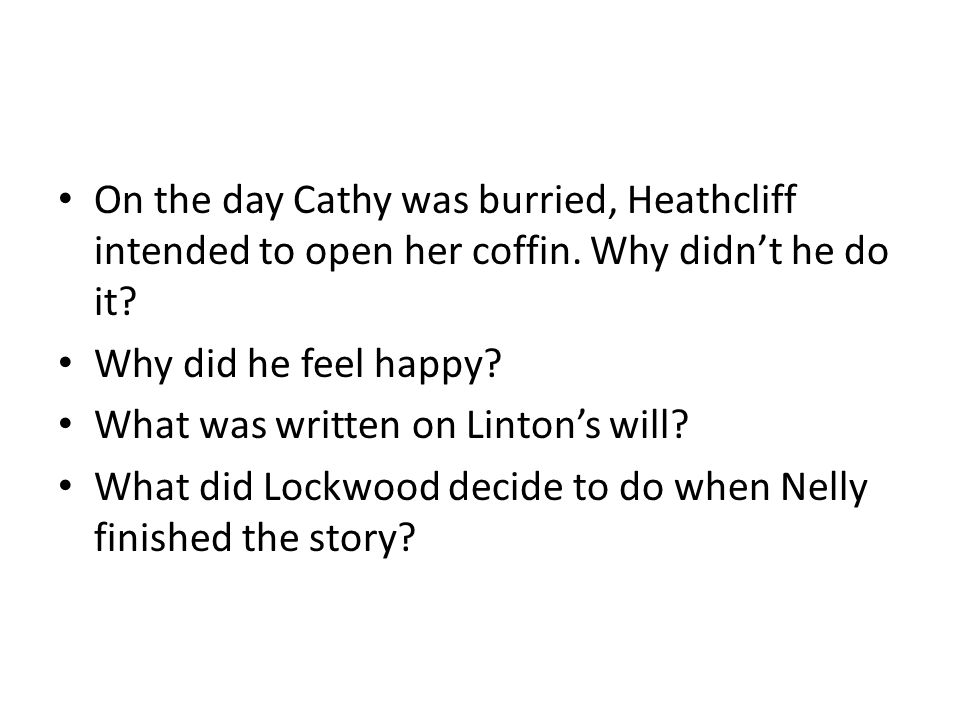 On the day Cathy was burried, Heathcliff intended to open her coffin