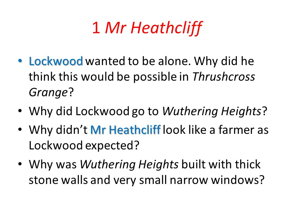 1 Mr Heathcliff Lockwood wanted to be alone. Why did he think this would be possible in Thrushcross Grange
