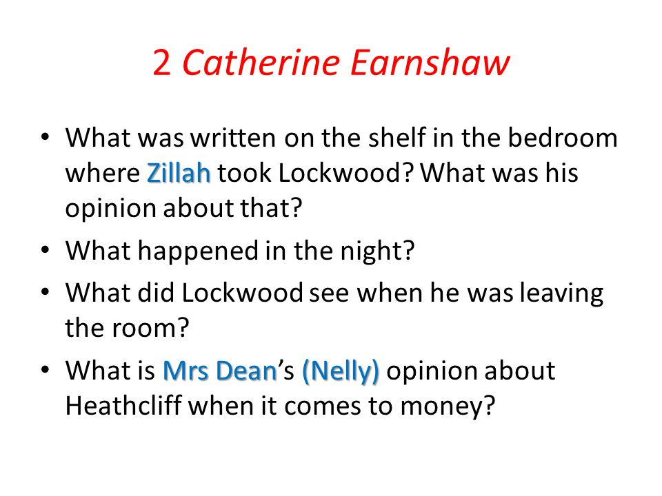 2 Catherine Earnshaw What was written on the shelf in the bedroom where Zillah took Lockwood What was his opinion about that