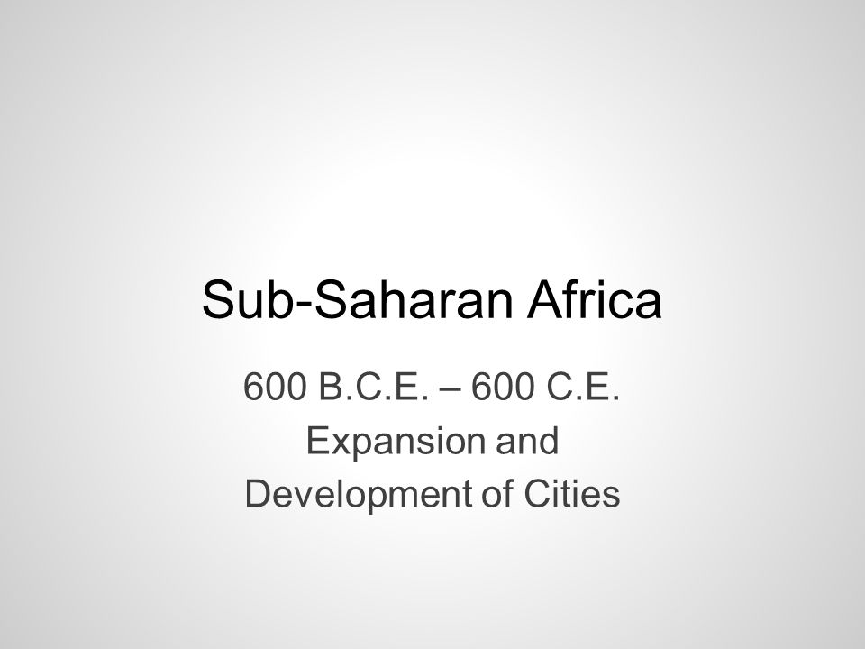 600 B.C.E. – 600 C.E. Expansion and Development of Cities