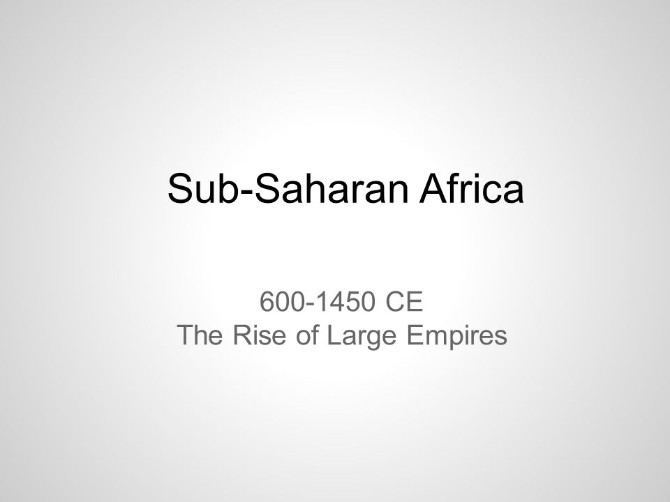 600-1450 CE The Rise of Large Empires