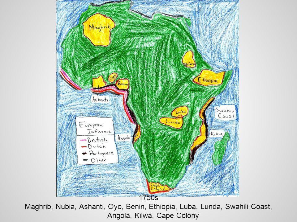 1750s Maghrib, Nubia, Ashanti, Oyo, Benin, Ethiopia, Luba, Lunda, Swahili Coast, Angola, Kilwa, Cape Colony.