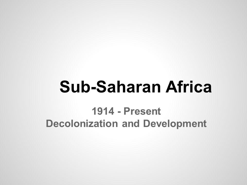 1914 - Present Decolonization and Development