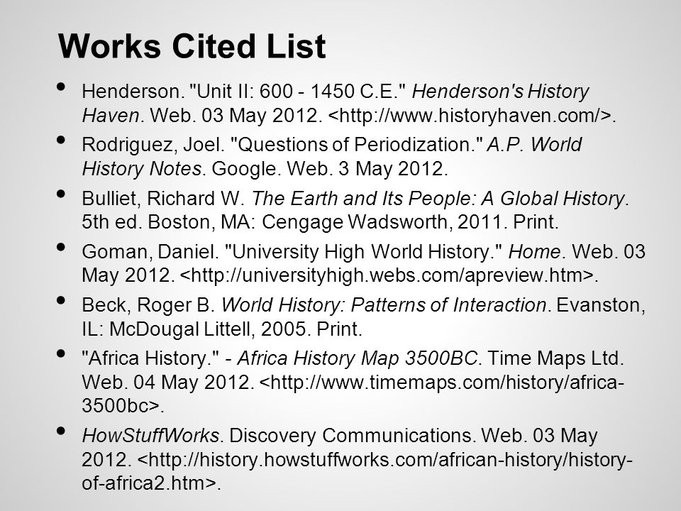 Works Cited List Henderson. Unit II: 600 - 1450 C.E. Henderson s History Haven. Web. 03 May 2012. <http://www.historyhaven.com/>.