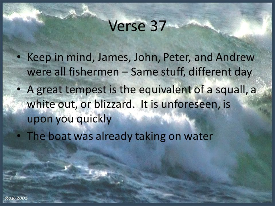 Verse 37 Keep in mind, James, John, Peter, and Andrew were all fishermen – Same stuff, different day.