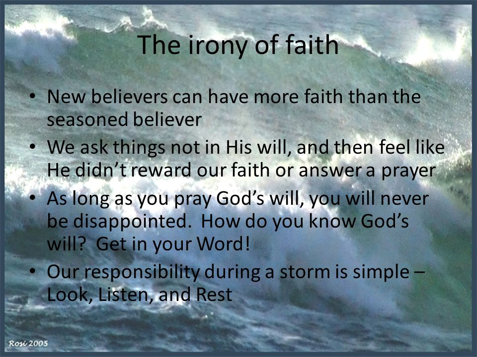 The irony of faith New believers can have more faith than the seasoned believer.