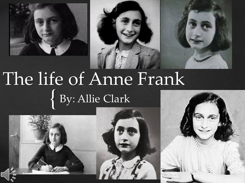 The life of Anne Frank By: Allie Clark