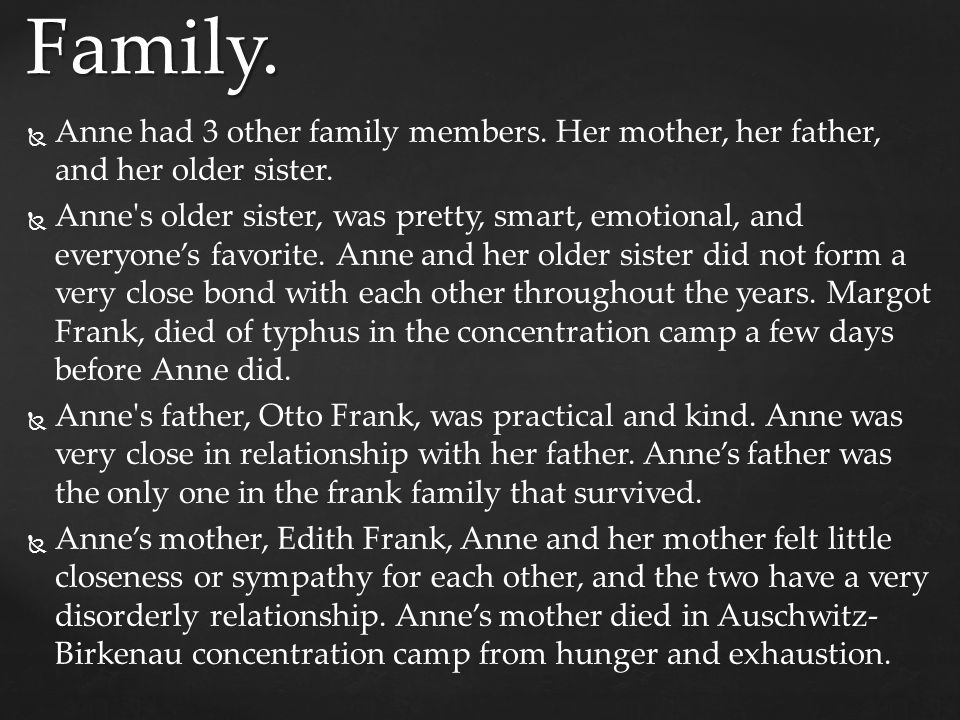 Family. Anne had 3 other family members. Her mother, her father, and her older sister.