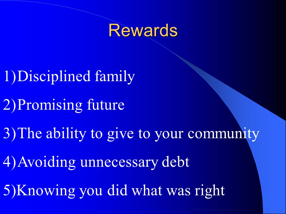 Rewards Disciplined family Promising future