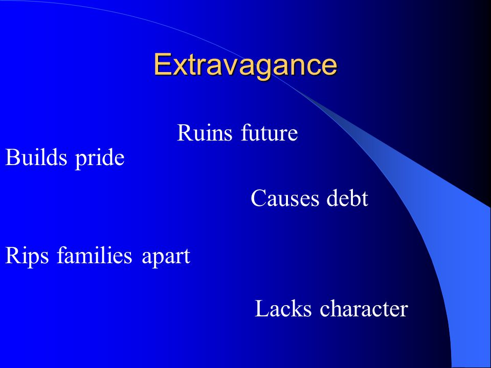 Extravagance Ruins future Builds pride Causes debt Rips families apart