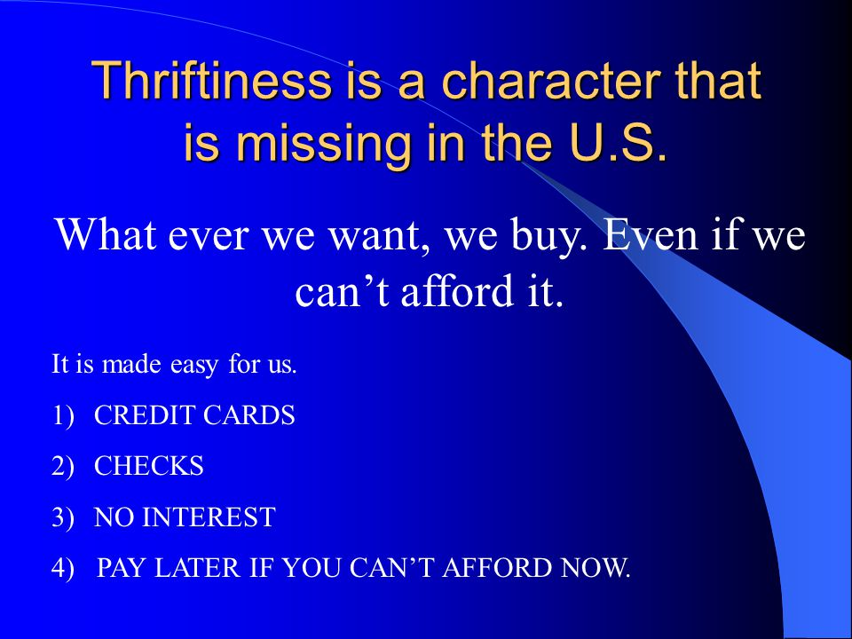 Thriftiness is a character that is missing in the U.S.
