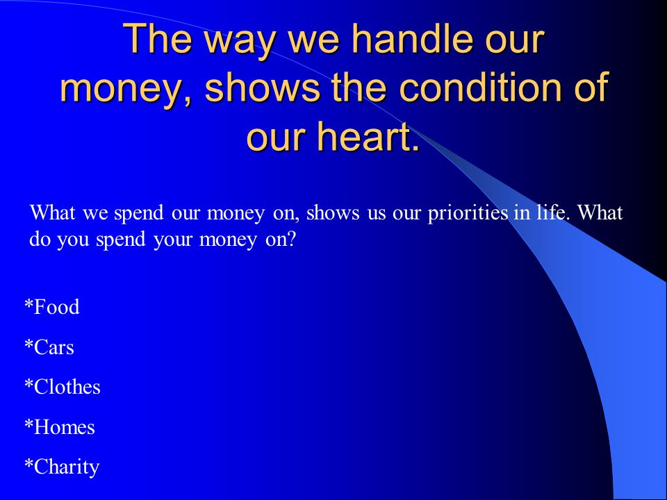 The way we handle our money, shows the condition of our heart.