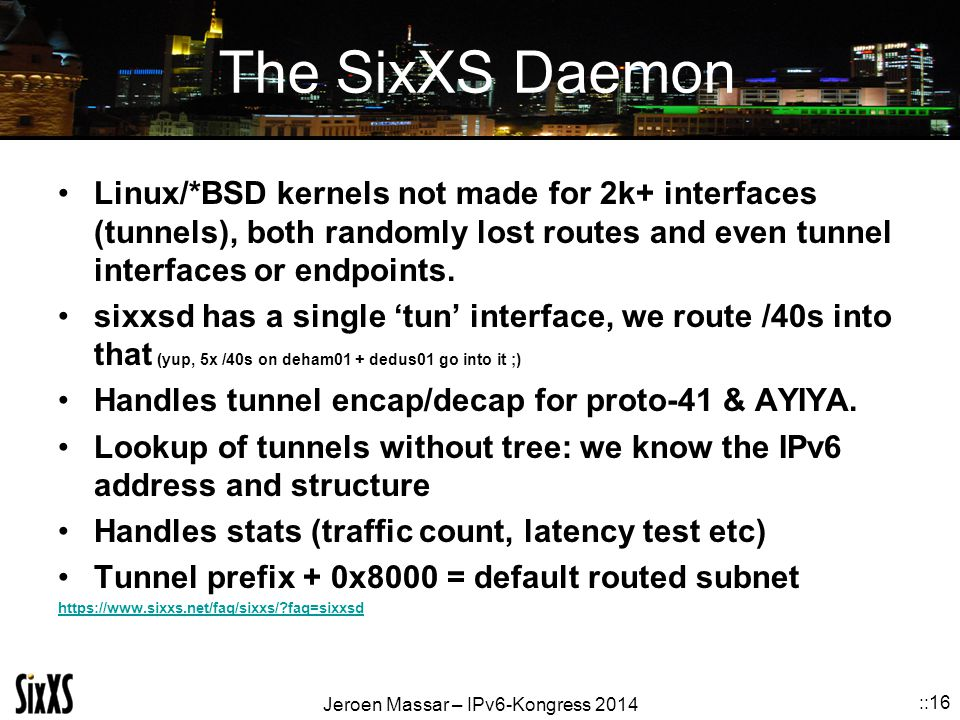 The SixXS Daemon Linux/*BSD kernels not made for 2k+ interfaces (tunnels), both randomly lost routes and even tunnel interfaces or endpoints.