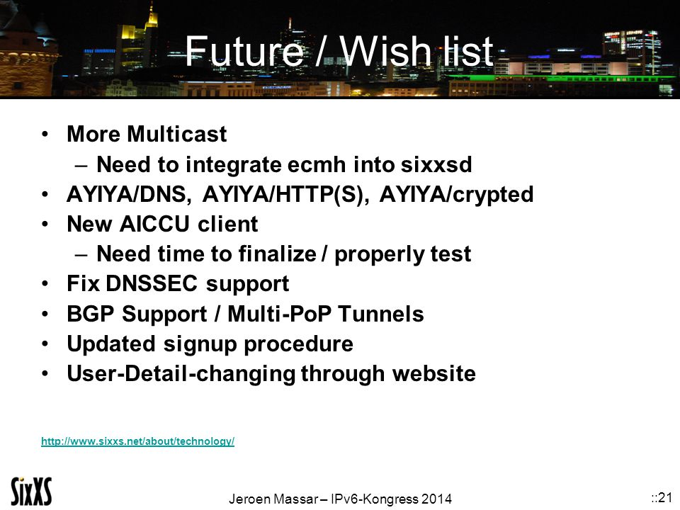 Future / Wish list More Multicast Need to integrate ecmh into sixxsd