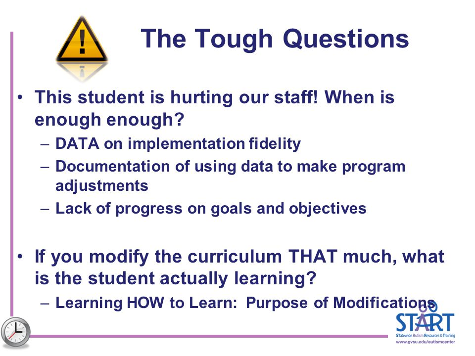 The Tough Questions This student is hurting our staff! When is enough enough DATA on implementation fidelity.