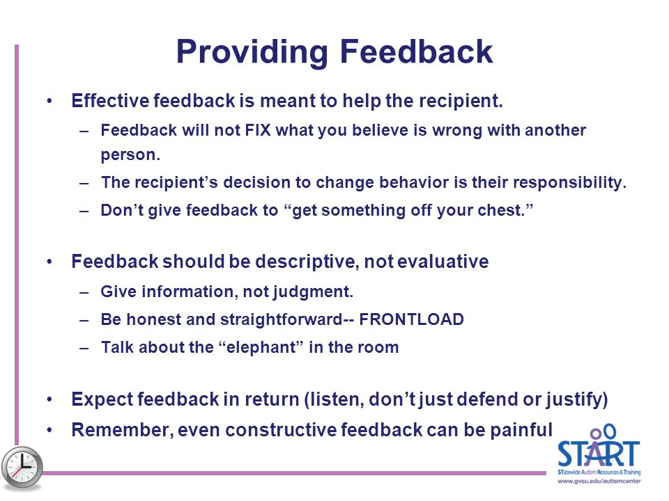 Providing Feedback Effective feedback is meant to help the recipient.