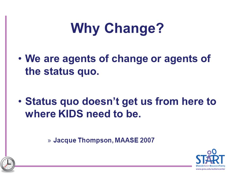 Why Change We are agents of change or agents of the status quo.