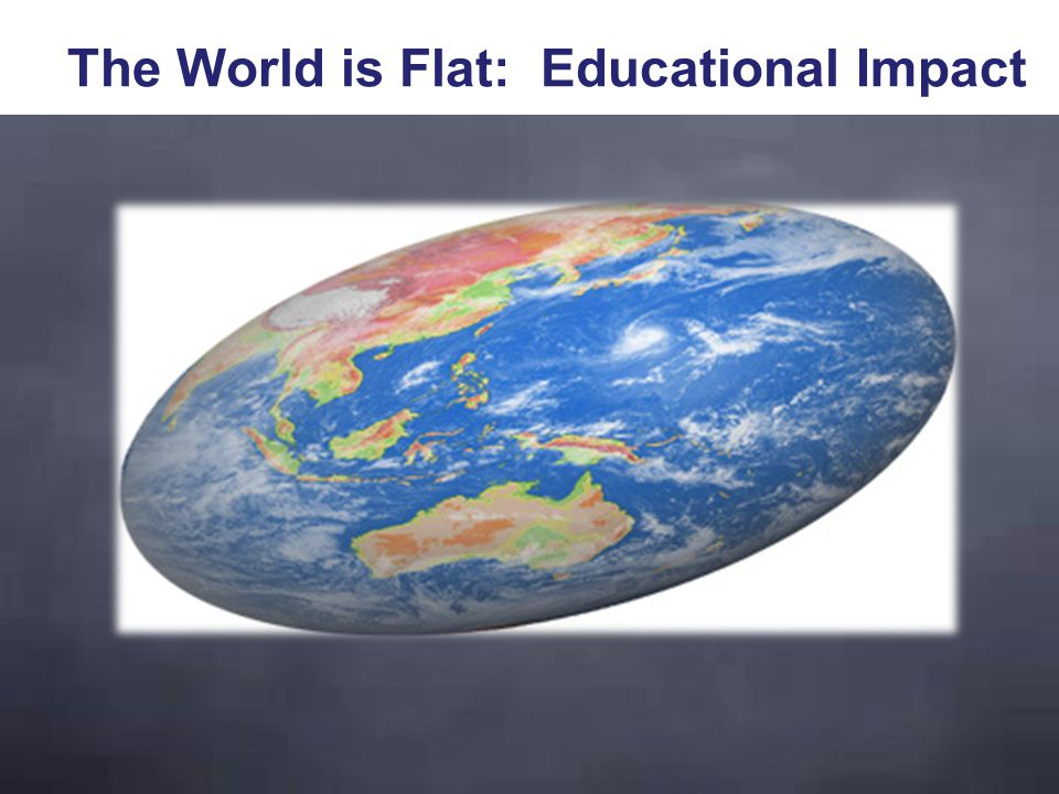 The World is Flat: Educational Impact