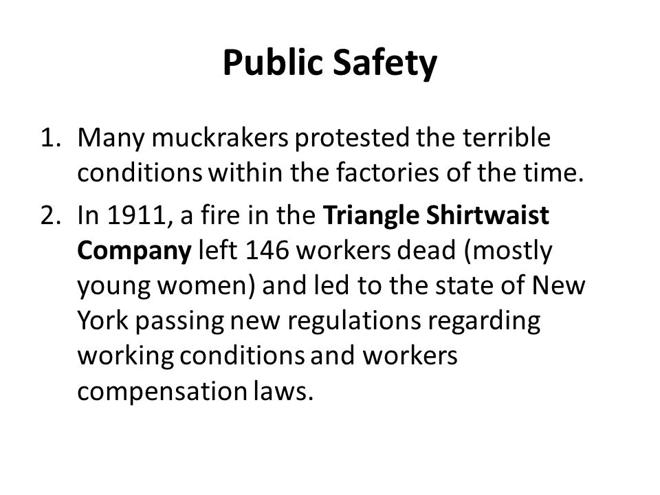 Public Safety Many muckrakers protested the terrible conditions within the factories of the time.