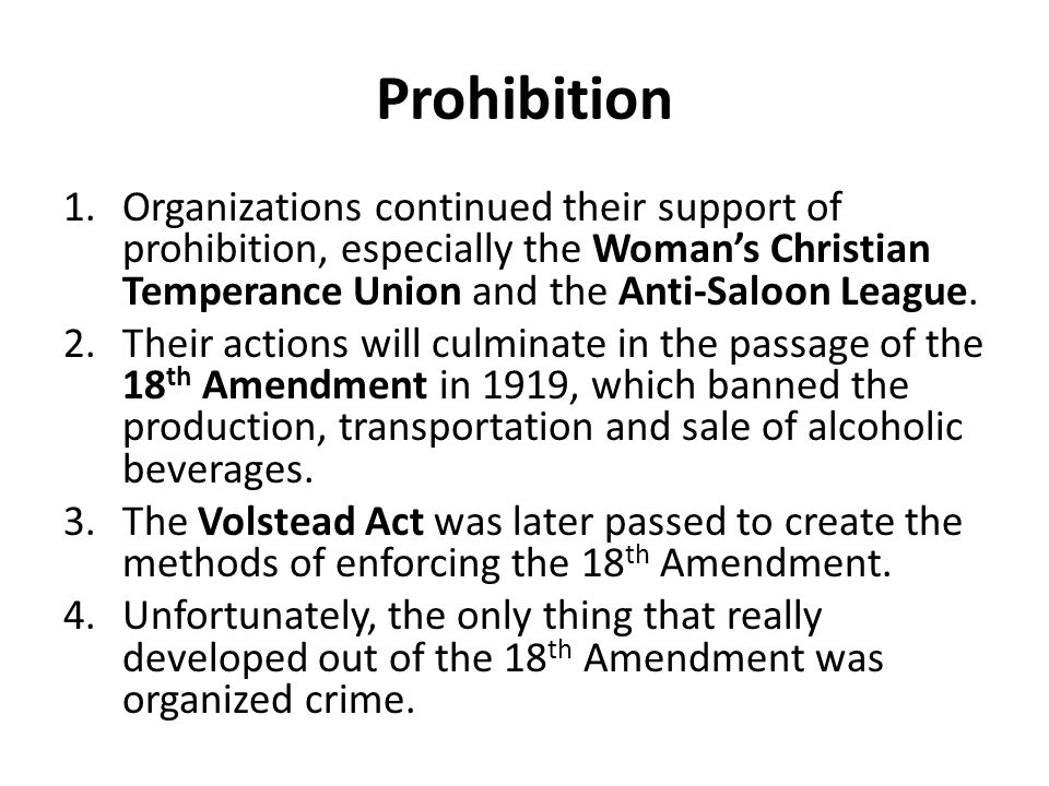 Prohibition Organizations continued their support of prohibition, especially the Woman's Christian Temperance Union and the Anti-Saloon League.
