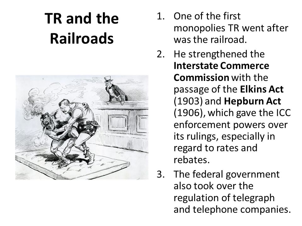 TR and the Railroads One of the first monopolies TR went after was the railroad.