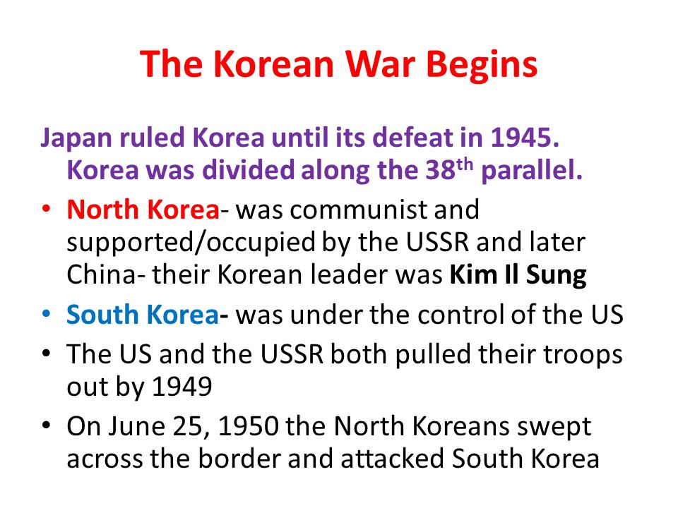 The Korean War Begins Japan ruled Korea until its defeat in 1945. Korea was divided along the 38th parallel.
